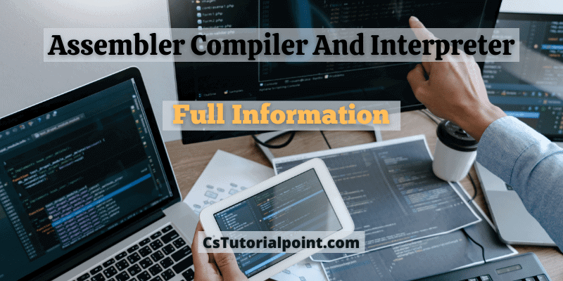 What is Assembler Compiler and interpreter