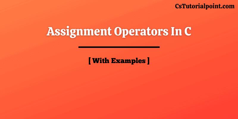 Assignment Operators In C