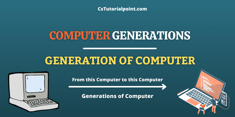 Generation of Computer | Computer Generations