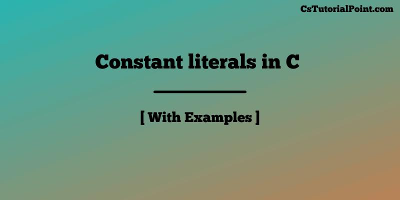 Constant literals in C Language