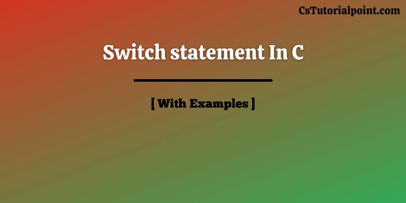 Switch Statement In C