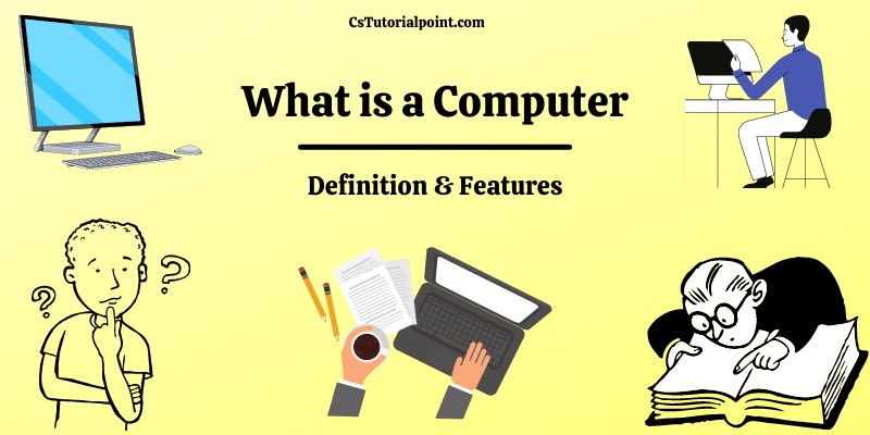 What is a Computer | Definition & Features of Computer