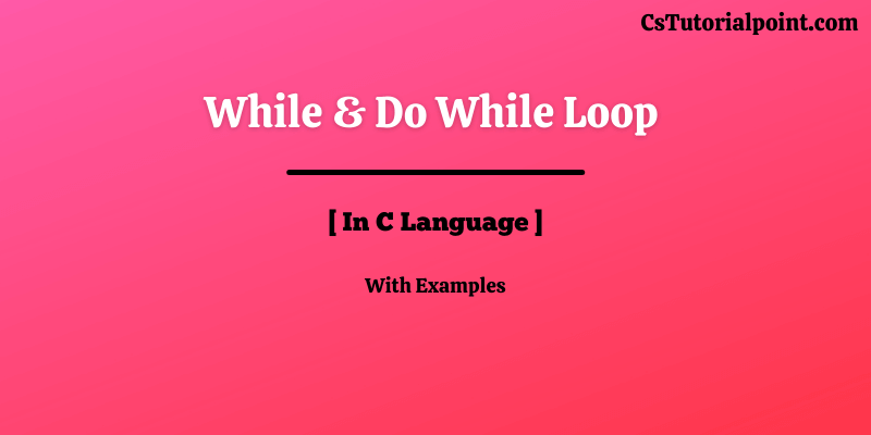 While And Do While Loop In C