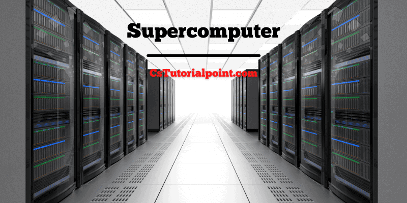 What is Supercomputer? Definition, Uses, and Features of Supercomputer