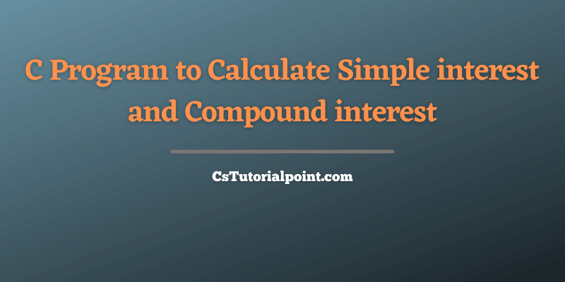 C Program to Calculate Simple interest and Compound interest
