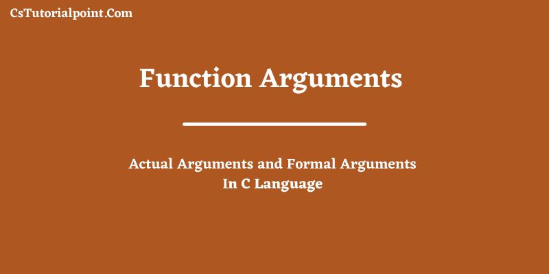 Actual Arguments and Formal Arguments in C Language