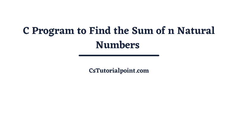 C Program to Find Sum of n Natural Numbers