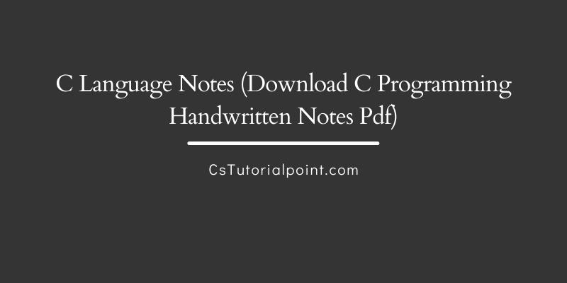 C Language Notes (Download C Programming Handwritten Notes Pdf)