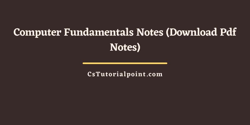 Computer Fundamentals Notes